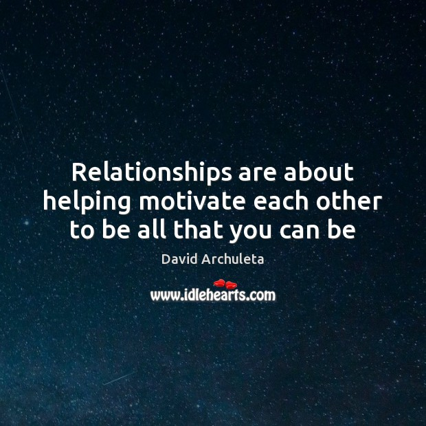 Image, Relationships are about helping motivate each other to be all that you can be