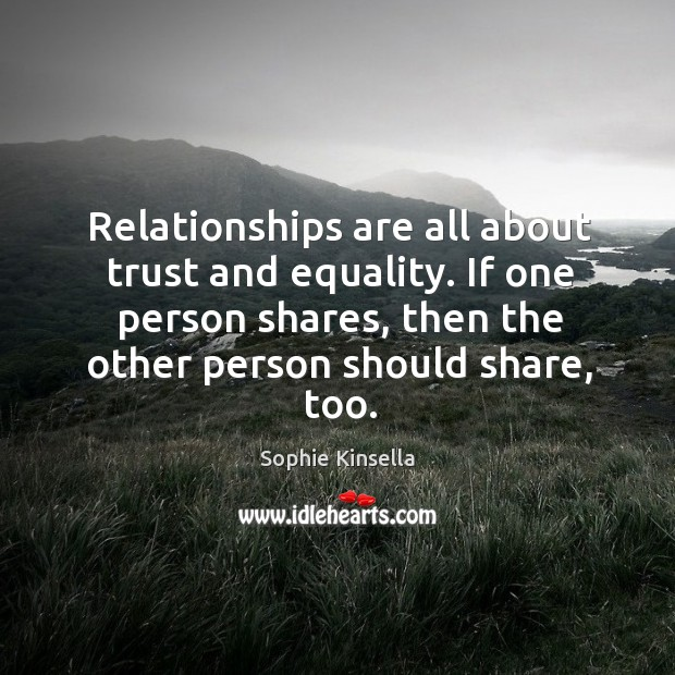 Image, Relationships are all about trust and equality. If one person shares, then