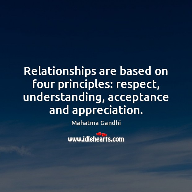 Relationships are based on four principles: respect, understanding, acceptance and appreciation. Image