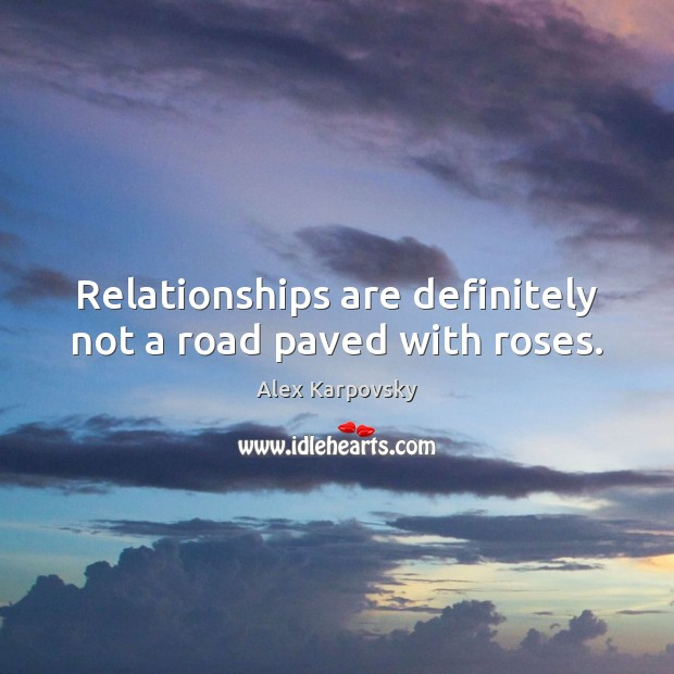 Image, Relationships are definitely not a road paved with roses.