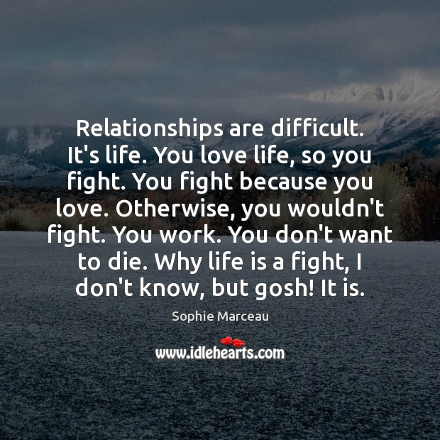 Relationships are difficult. It's life. You love life, so you fight. You Image