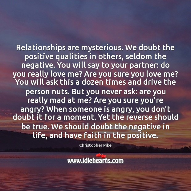 Relationships are mysterious. We doubt the positive qualities in others, seldom the Christopher Pike Picture Quote