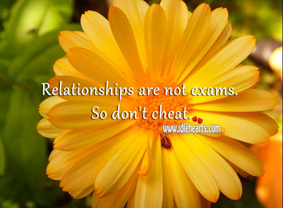 Relationships are not exams. So don't cheat. Cheating Quotes Image