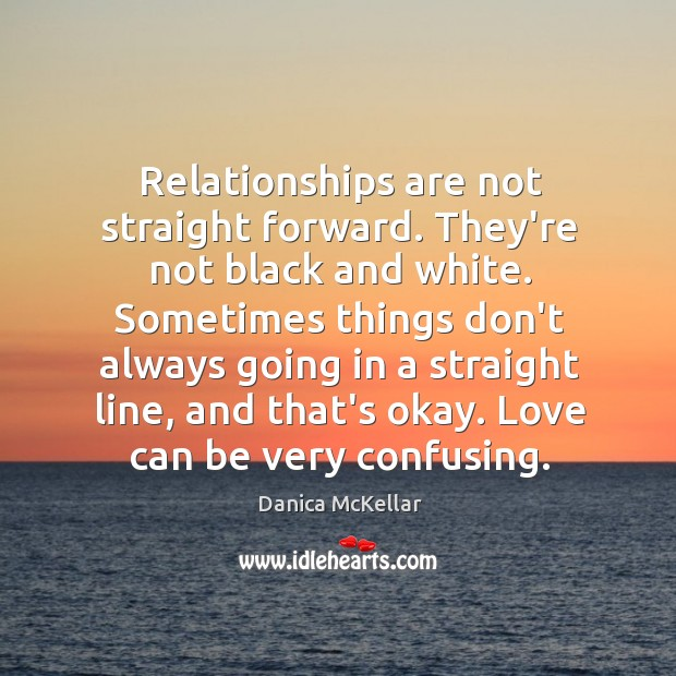 Image, Relationships are not straight forward. They're not black and white. Sometimes things