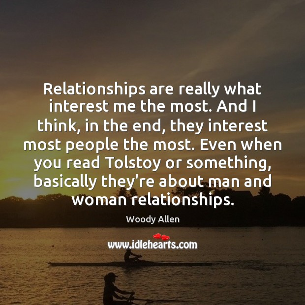 Image, Relationships are really what interest me the most. And I think, in