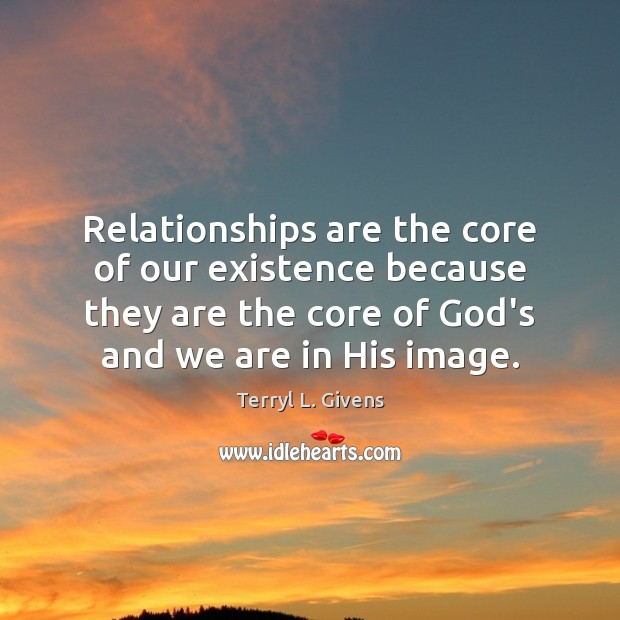 Relationships are the core of our existence because they are the core Image