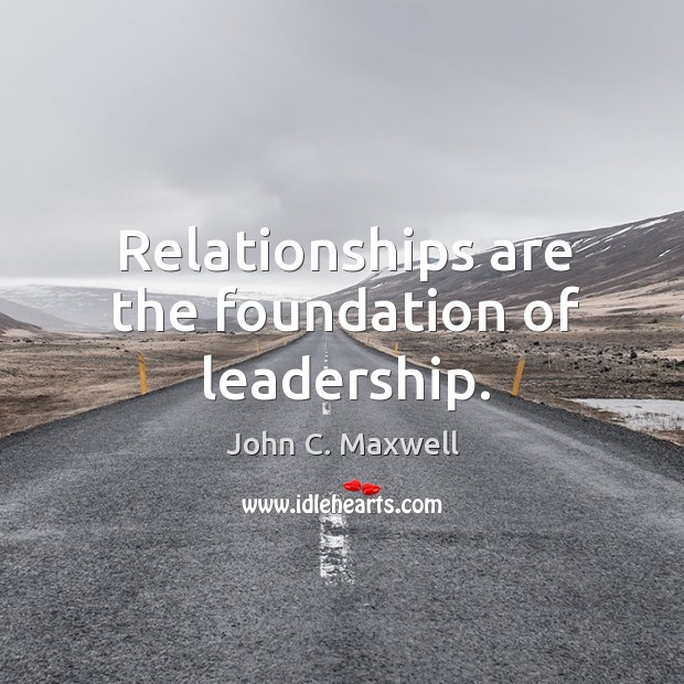 Image, Relationships are the foundation of leadership.