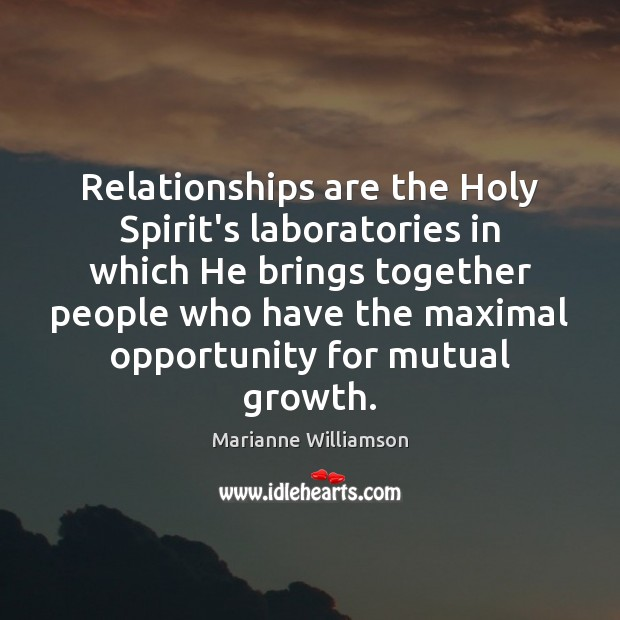 Image, Relationships are the Holy Spirit's laboratories in which He brings together people