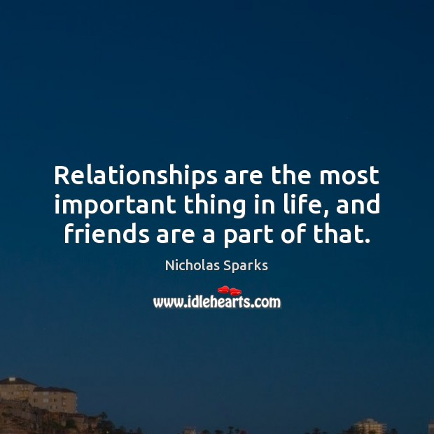 Relationships are the most important thing in life, and friends are a part of that. Image
