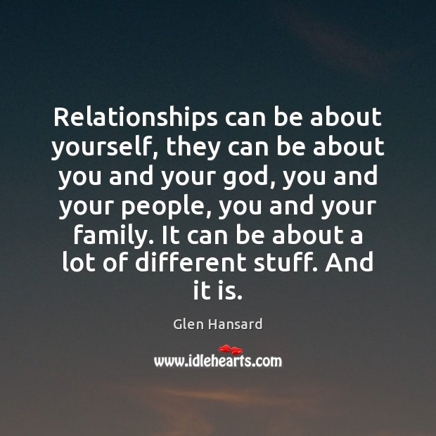 Relationships can be about yourself, they can be about you and your Glen Hansard Picture Quote