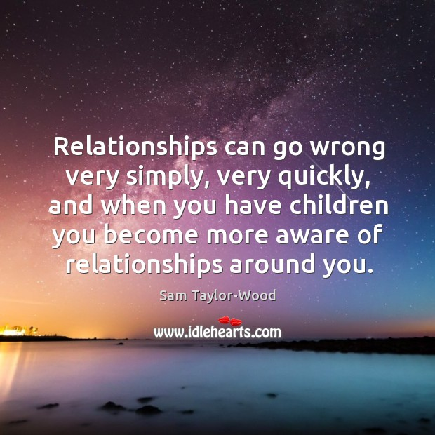 Image, Relationships can go wrong very simply, very quickly, and when you have