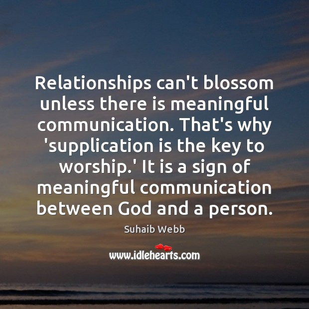 Image, Relationships can't blossom unless there is meaningful communication. That's why 'supplication is