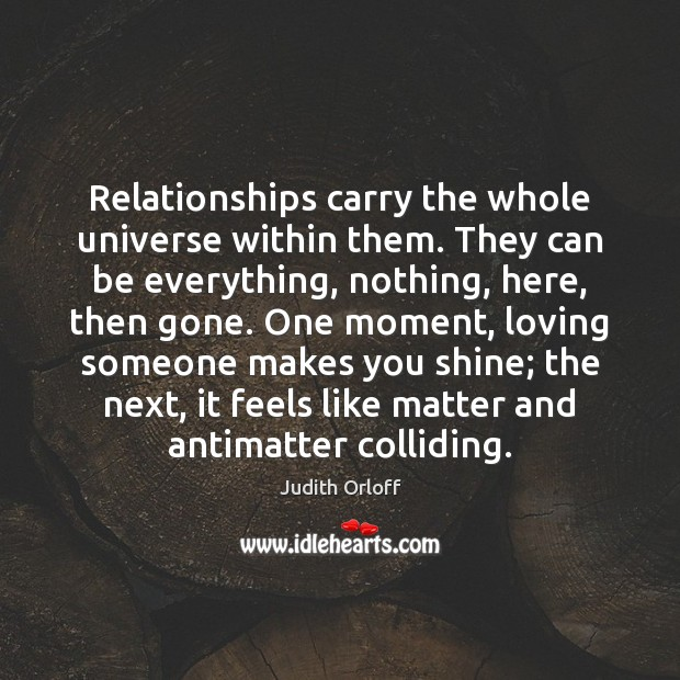Image, Relationships carry the whole universe within them. They can be everything, nothing,