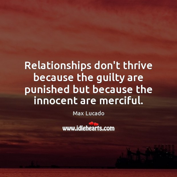 Image, Relationships don't thrive because the guilty are punished but because the innocent