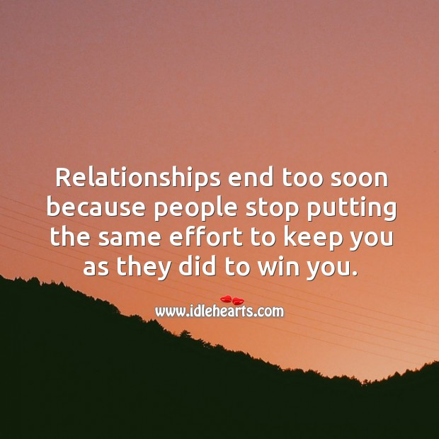Relationships end too soon because people stop putting the same effort to keep you as they did to win you. Image