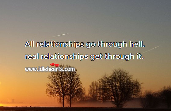 Image, All relationships go through hell and real ones get through.