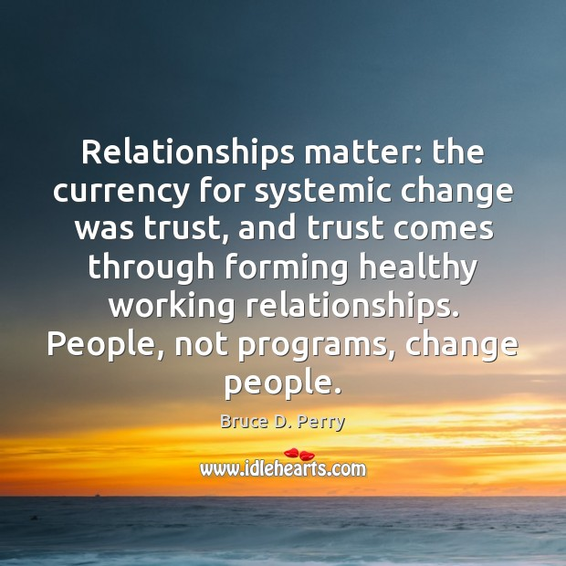 Relationships matter: the currency for systemic change was trust, and trust comes Image