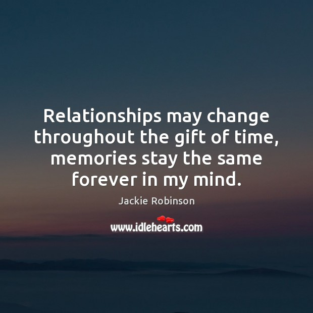 Image, Relationships may change throughout the gift of time, memories stay the same