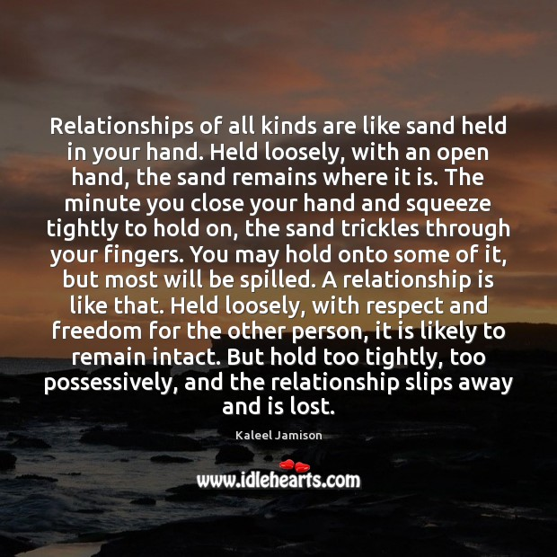 Image, Relationships of all kinds are like sand held in your hand.