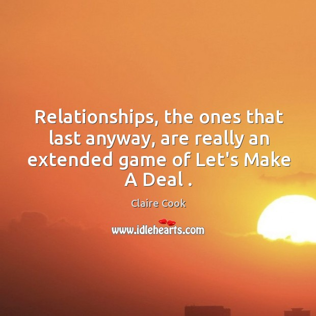 Image, Relationships, the ones that last anyway, are really an extended game of
