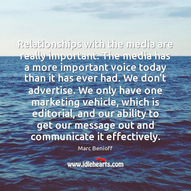 Relationships with the media are really important. The media has a more Marc Benioff Picture Quote