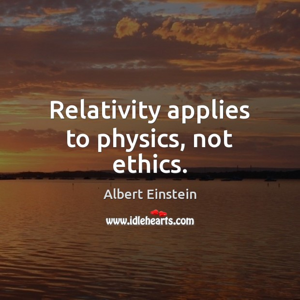 Relativity applies to physics, not ethics. Image