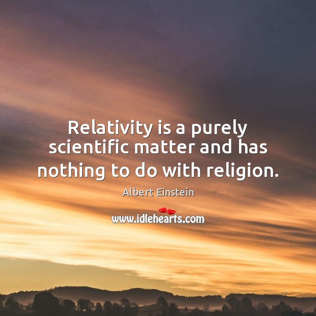 Relativity is a purely scientific matter and has nothing to do with religion. Image