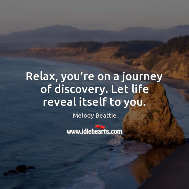 Image, Relax, you're on a journey of discovery. Let life reveal itself to you.