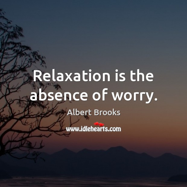 Image, Relaxation is the absence of worry.