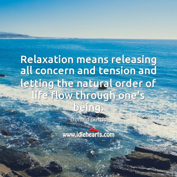 Relaxation means releasing all concern and tension and letting the natural order Image