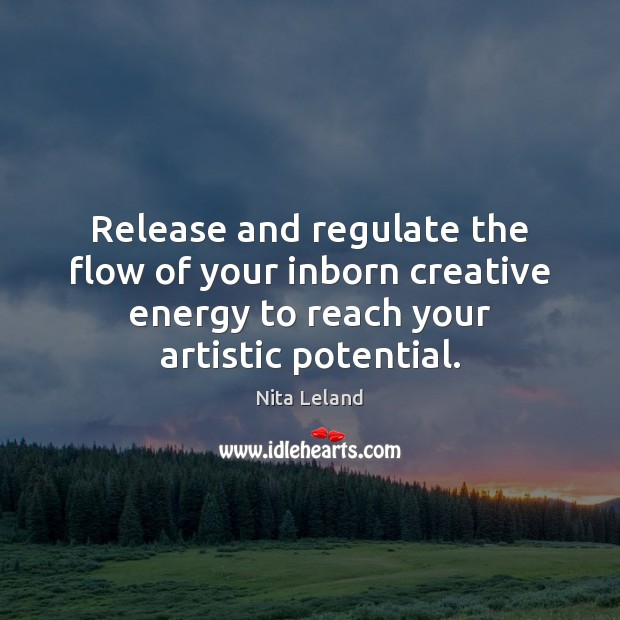 Image, Release and regulate the flow of your inborn creative energy to reach