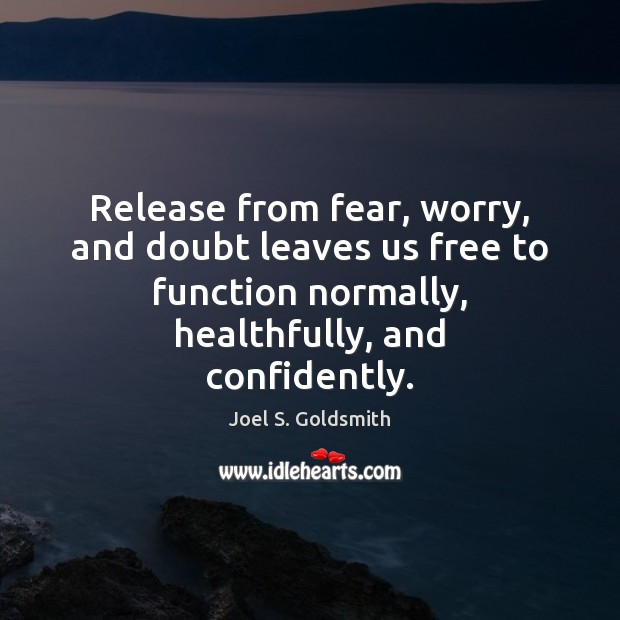 Release from fear, worry, and doubt leaves us free to function normally, Image