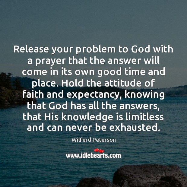 Release your problem to God with a prayer that the answer will Wilferd Peterson Picture Quote