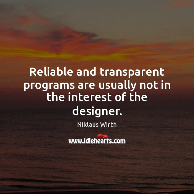 Reliable and transparent programs are usually not in the interest of the designer. Image