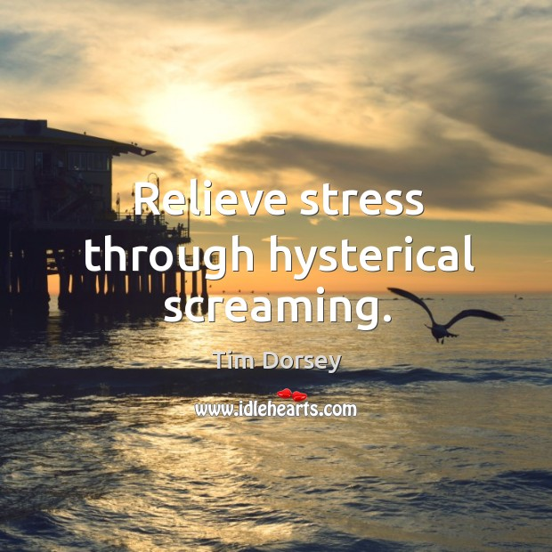 Relieve stress through hysterical screaming. Image