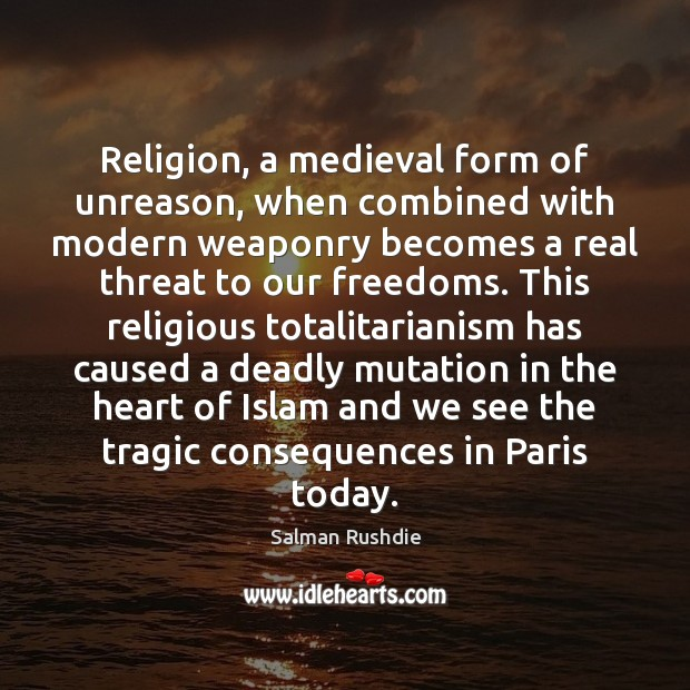 Image, Religion, a medieval form of unreason, when combined with modern weaponry becomes