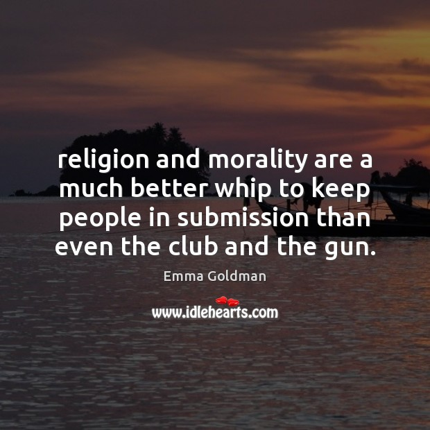 Religion and morality are a much better whip to keep people in Image