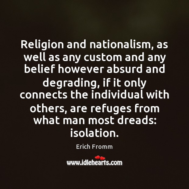 Religion and nationalism, as well as any custom and any belief however Erich Fromm Picture Quote