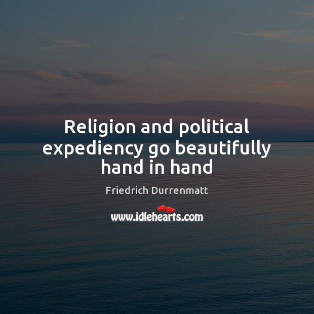 Religion and political expediency go beautifully hand in hand Friedrich Durrenmatt Picture Quote