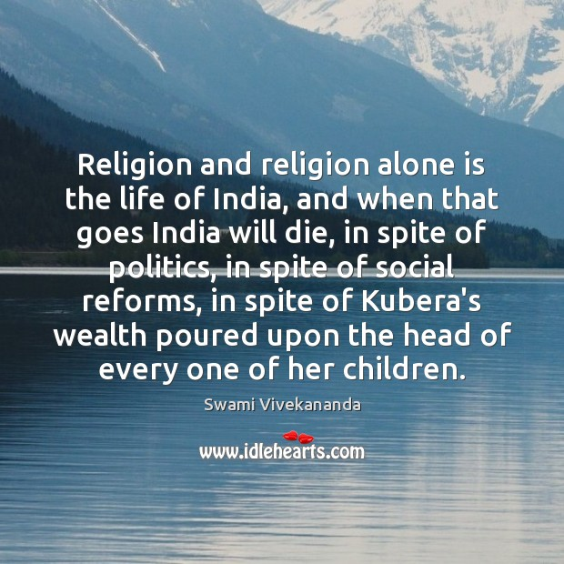 Image, Religion and religion alone is the life of India, and when that