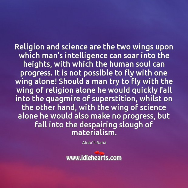 Image, Religion and science are the two wings upon which man's intelligence can