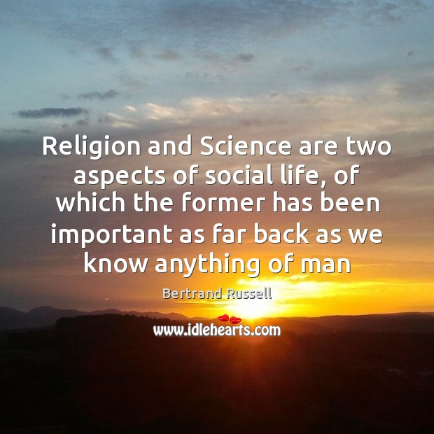 Image, Religion and Science are two aspects of social life, of which the