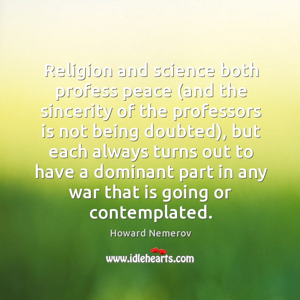 Religion and science both profess peace (and the sincerity of the professors is not being doubted) Image
