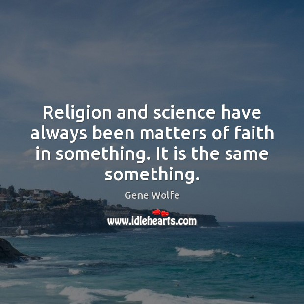 Image, Religion and science have always been matters of faith in something. It