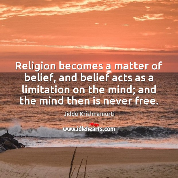Religion becomes a matter of belief, and belief acts as a limitation Image