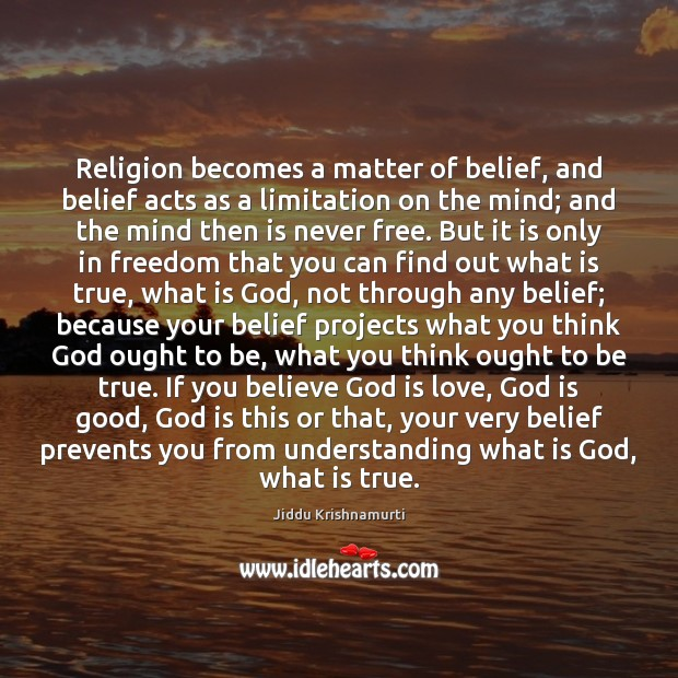 Religion becomes a matter of belief, and belief acts as a limitation God is Good Quotes Image