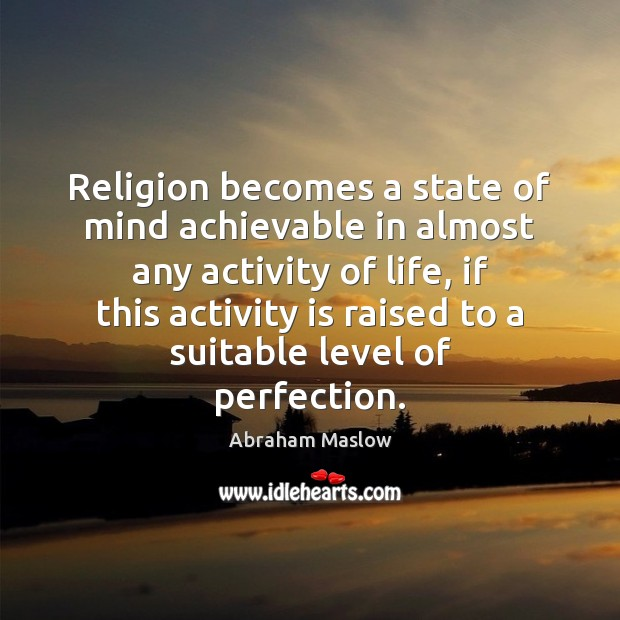 Religion becomes a state of mind achievable in almost any activity of Image