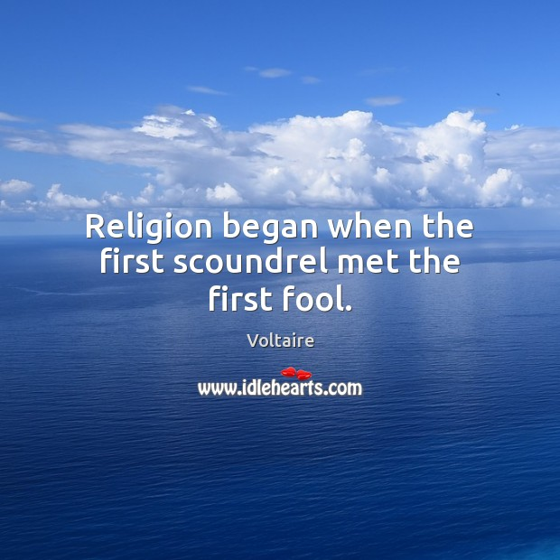 Image, Religion began when the first scoundrel met the first fool.