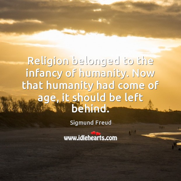 Religion belonged to the infancy of humanity. Now that humanity had come Image