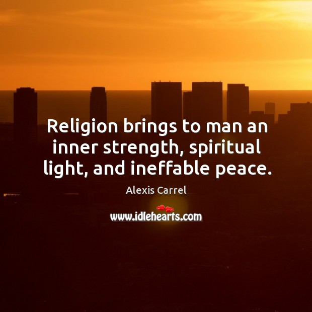 Image, Religion brings to man an inner strength, spiritual light, and ineffable peace.